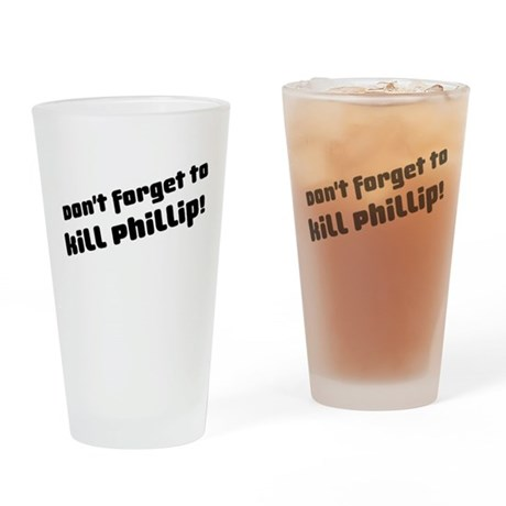 Don't Forget to Kill Phillip! Drinking Glass
