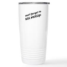 Don't Forget to Kill Phillip! Travel Mug