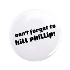 """Don't Forget to Kill Phillip! 3.5"""" Button"""