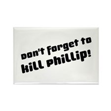 Don't Forget to Kill Phillip! Rectangle Magnet