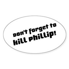 Don't Forget to Kill Phillip! Decal