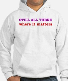 """Still All There"" Hoodie"