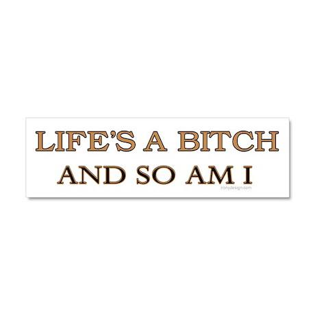 Life's a bitch & so am I Car Magnet 10 x 3