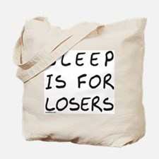 SLEEP IS FOR LOSERS Tote Bag