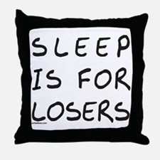 SLEEP IS FOR LOSERS Throw Pillow