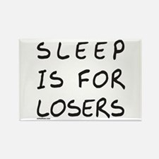 SLEEP IS FOR LOSERS Rectangle Magnet