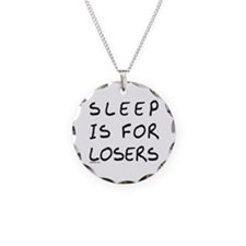 SLEEP IS FOR LOSERS Necklace