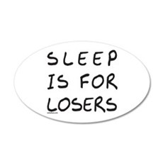 SLEEP IS FOR LOSERS 22x14 Oval Wall Peel