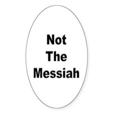 Not The Messiah Oval Decal