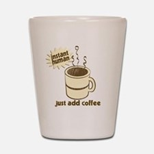 Instant Human Just Add Coffee Shot Glass