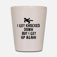 I Get Knocked Down Shot Glass
