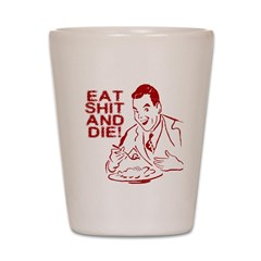 EAT SHIT AND DIE ANTI VALENTI Shot Glass