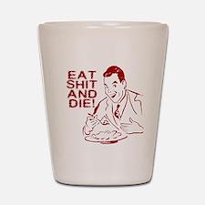 EAT SHIT AND DIE ANTI VALENTI Shot Glass