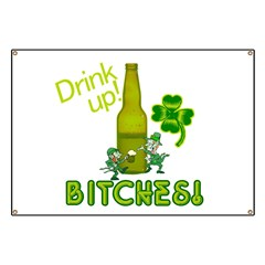 Drink Up Bitches! St. Patrick Banner