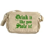 Drink it Like You Stole it Messenger Bag