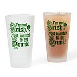 Not IRISH Just DRUNK Drinking Glass