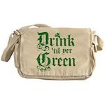 Drink 'til yer Green Messenger Bag