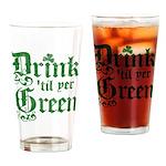 Drink 'til yer Green Drinking Glass