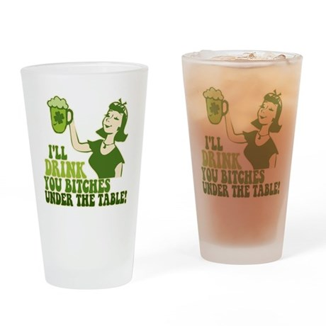 Drink You Bitches Under The T Drinking Glass
