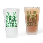 Irish In A Few Beers Drinking Glass
