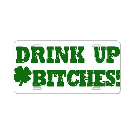 Drink Up Bitches St Patricks Aluminum License Plat