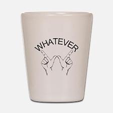 Whatever ... Shot Glass