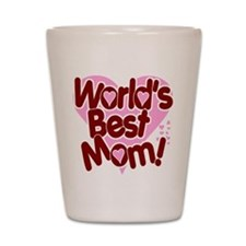 World's BEST Mom! Shot Glass