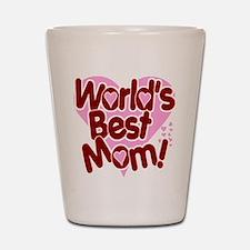 World's BEST Mom! Shot Glass