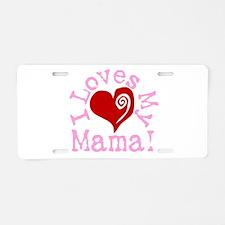 I LOVES My Mama! Aluminum License Plate