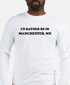 Rather be in Manchester Long Sleeve T-Shirt