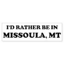 Rather be in Missoula Bumper Bumper Sticker