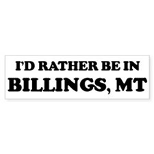 Rather be in Billings Bumper Bumper Sticker