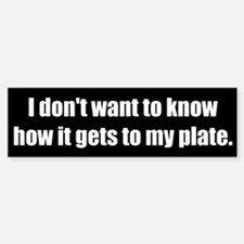 I Don't Want To Know (Bumper Sticker)