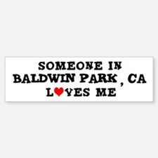 Someone in Baldwin Park Bumper Bumper Bumper Sticker