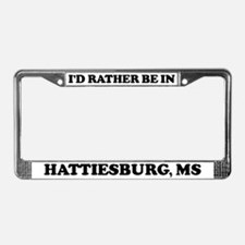 Rather be in Hattiesburg License Plate Frame