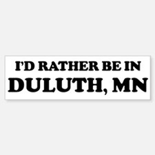 Rather be in Duluth Bumper Bumper Bumper Sticker