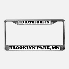 Rather be in Brooklyn Park License Plate Frame