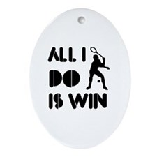 All I do is Win Racquetball Ornament (Oval)