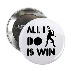 """All I do is Win Racquetball 2.25"""" Button (10 pack)"""