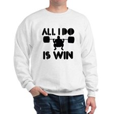 All I do is Win Powerlifter Sweater