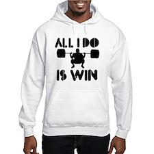 All I do is Win Powerlifter Hoodie Sweatshirt