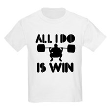 All I do is Win Powerlifter T-Shirt