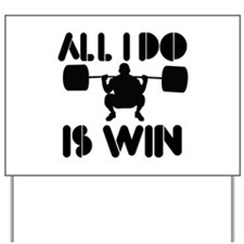 All I do is Win Powerlifter Yard Sign
