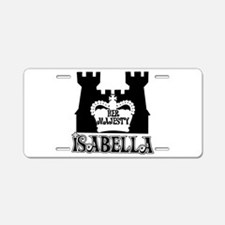Her Majesty Isabella Aluminum License Plate