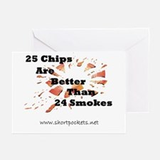25 Chips Are Better Than 24 Smokes Greeting Cards