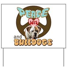PEACE LOVE and BULLDOGS Yard Sign