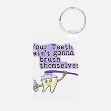 Your Teeth Ain't Gonna Brush Keychains