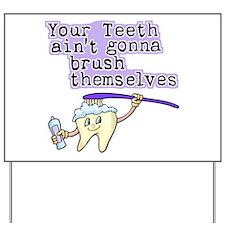 Your Teeth Ain't Gonna Brush Yard Sign