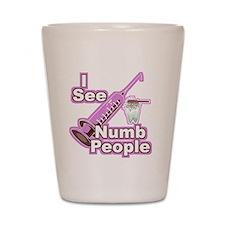 I See NUMB People! Shot Glass