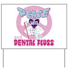 Peace Love And Dental Floss Yard Sign